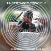 Uncertainty Principle - Acoustical Weapons Division