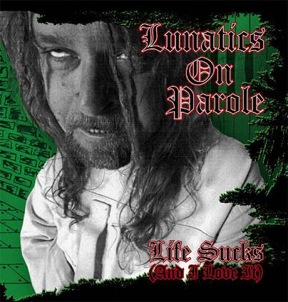 Lunatics on Parole - Life Sucks (and I Love It)