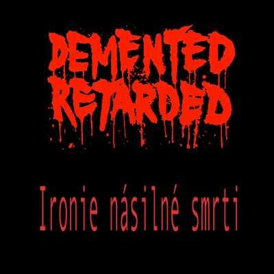 Demented Retarded - Ironie násilné smrti