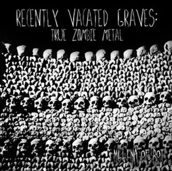 Recently Vacated Graves: True Zombie Metal - Millenia of Rot