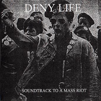 Deny Life - Soundtrack to a Mass Riot