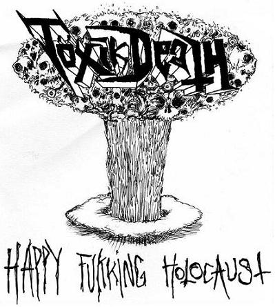 Töxik Death - Happy Fukking Holocaust