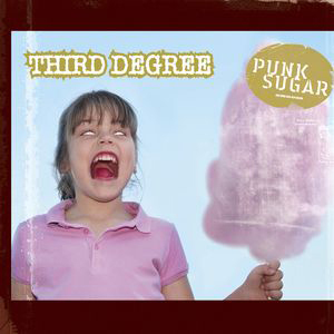 Third Degree - Punk Sugar