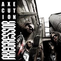 Axegressor - Axecution