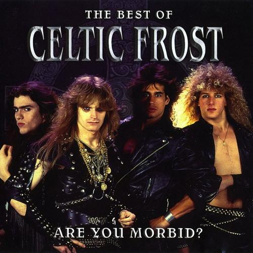 Celtic Frost - Are You Morbid?