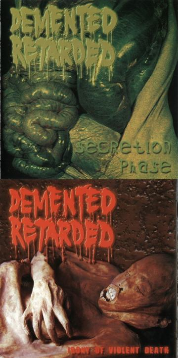 Demented Retarded - Secretion Phase / Irony of Violent Death