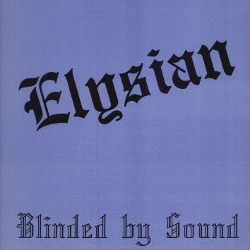 Elysian Blinded By Sound