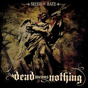 Dead Means Nothing - Seeds of Hate
