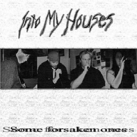 Into My Houses - Some Forsaken Ones