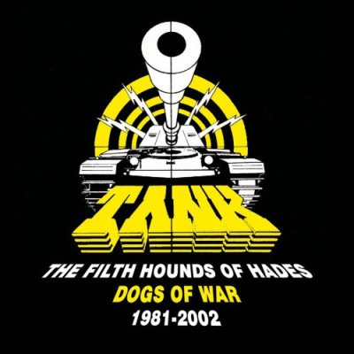 Tank - The Filth Hounds of Hades - Dogs of War 1981-2002