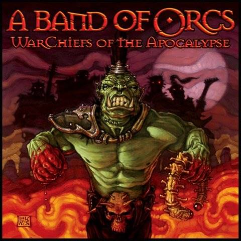 A Band of Orcs - WarChiefs of the Apocalypse