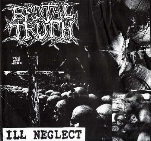 Brutal Truth - Ill Neglect