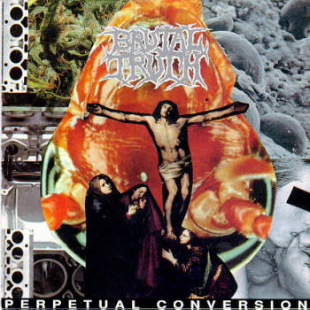 Brutal Truth - Perpetual Conversion
