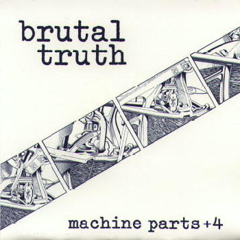 Brutal Truth - Machine Parts +4