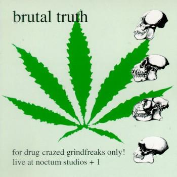 Brutal Truth - For Drug Crazed Grindfreaks Only!
