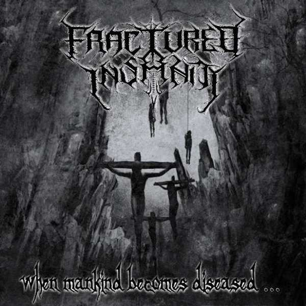 Fractured Insanity - When Mankind Becomes Diseased...