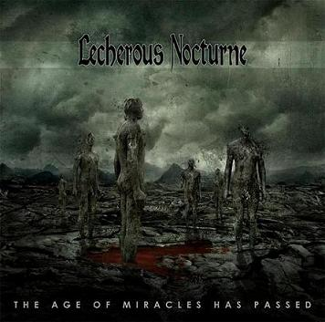 Lecherous Nocturne - The Age of Miracles Has Passed