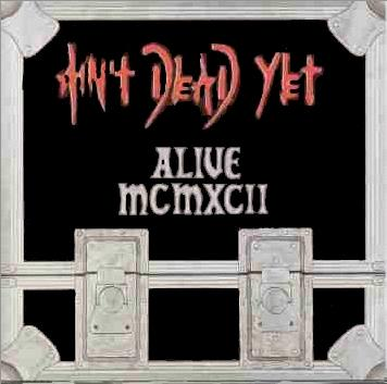 Ain't Dead Yet - Alive MCMXCII