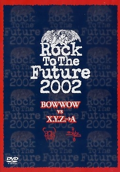 Bow Wow / X.Y.Z.→A - Rock to the Future 2002 (Bow Wow vs X.Y.Z.→A)
