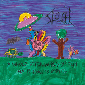 Sloth - A Whole Other World of Fun aka 13 Songs, 13 Samples