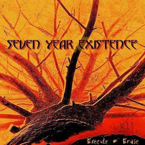 Seven Year Existence - Execute Erase