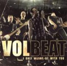 Volbeat - I Only Wanna Be with You