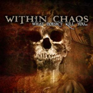 Within Chaos - What Doesn\'t Kill You...