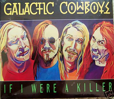 Galactic Cowboys - If I Were a Killer