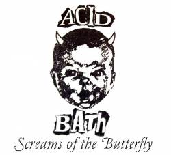 Acid Bath - Screams of the Butterfly