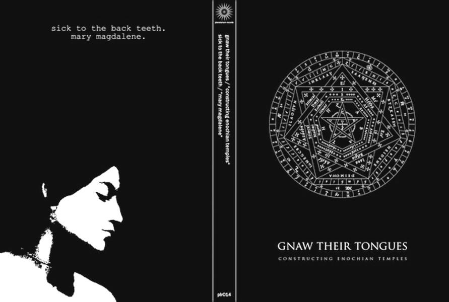 Gnaw Their Tongues / Sick to the Back Teeth - Constructing Enochian Temples / Mary Magdalene