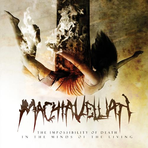 Machiavellian - The Impossibility of Death in the Minds of the Living