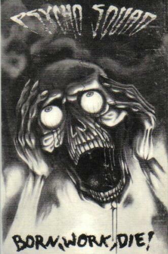 Psycho Squad - Born, Work, Die
