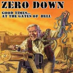 Zero Down - Good Times...at the Gates of Hell
