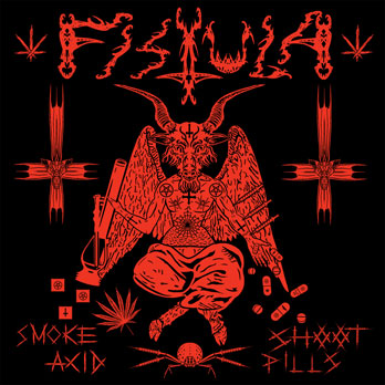 Fistula - Smoke Acid, Shoot Pills