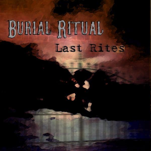 Burial Ritual - Last Rites
