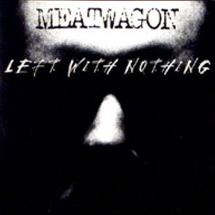 Meatwagon - Left with Nothing