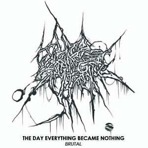 The Day Everything Became Nothing - Brutal