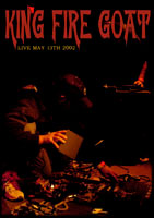 King Fire Goat - Live May 13th 2002