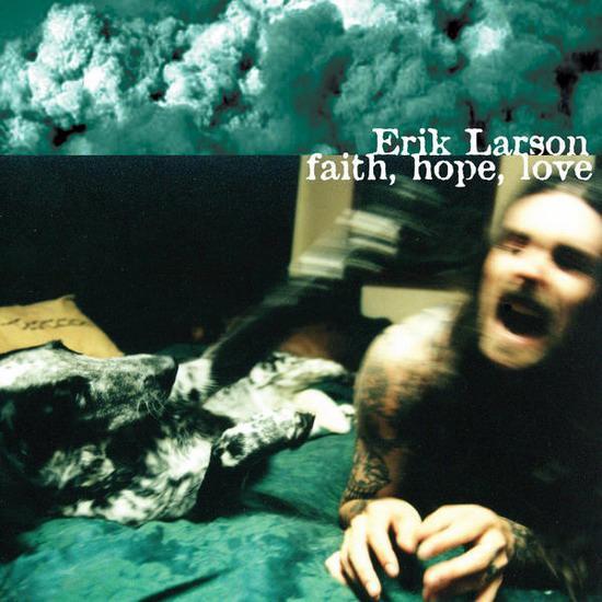 Erik Larson - Faith, Hope, Love