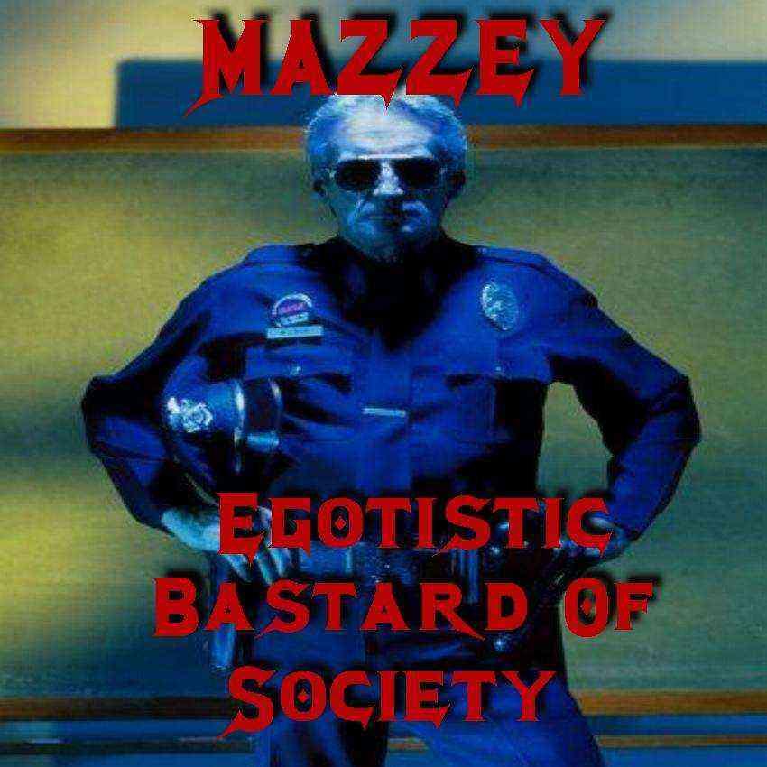 Mazzey - Egotistic Bastard of Society