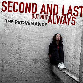 The Provenance - Second and Last, but Not Always