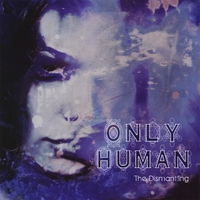Only Human - The Dismantling