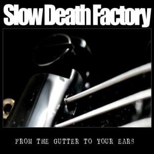 Slow Death Factory - From the Gutter to Your Ears