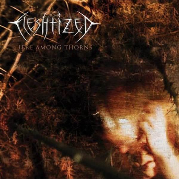 Fleshtized - Here Among Thorns