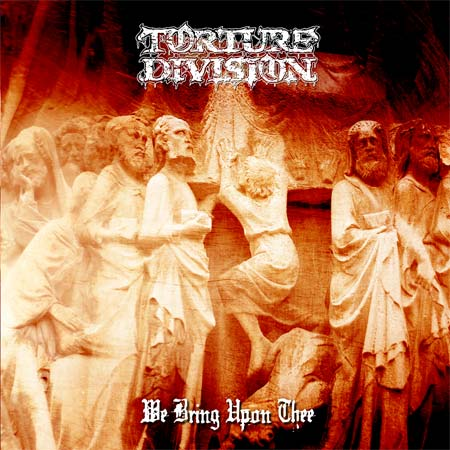 Torture Division - We Bring upon Thee