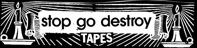 Stop Go Destroy Tapes