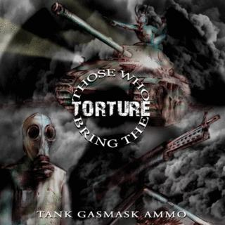 Those Who Bring the Torture - Tank Gasmask Ammo