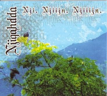 Njiqahdda - Nji. Njiijn. Njiiijn.