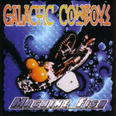 Galactic Cowboys - Machine Fish