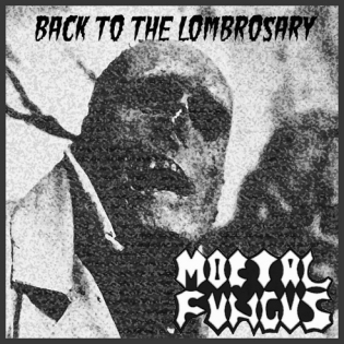 Mortal Fungus - Back to the Lombrosary
